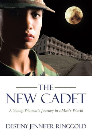 The New Cadet: A Young Woman'S Journey in a Man'S World