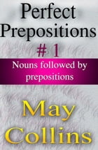 Perfect Prepositions #1: Nouns followed by prepositions by May Collins