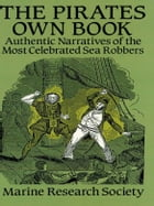 The Pirates Own Book: Authentic Narratives of the Most Celebrated Sea Robbers by Marine Research Society