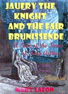 """Jaufry the Knight and the Fair Brunissende: A Tale of the Times of King Arthur"""" {Illustrated} by Mary Lafon"""