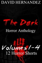 The Dark: Horror Anthology Volumes 1-4 by David Hernandez