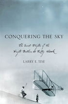 Conquering the Sky: The Secret Flights of the Wright Brothers at Kitty Hawk
