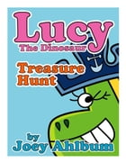 Lucy the Dinosaur: Treasure Hunt by Joey Ahlbum