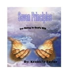 Seven Principles For Being In God's Will by Kennicia Taylor