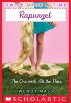 Twice Upon a Time #1: Rapunzel, The One With All the Hair by Wendy Mass