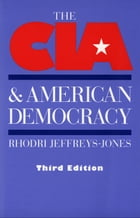 The CIA and American Democracy by Jeffreys-Jones
