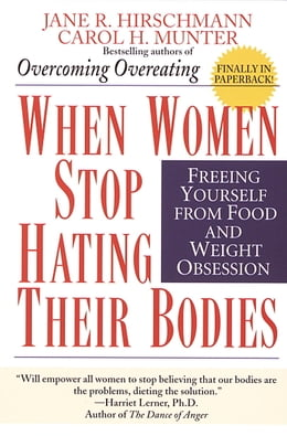 Book When Women Stop Hating Their Bodies: Freeing Yourself from Food and Weight Obsession by Jane R. Hirschmann