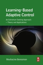 Learning-Based Adaptive Control: An Extremum Seeking Approach – Theory and Applications by Mouhacine Benosman