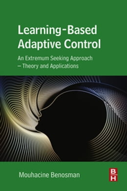 Book Learning-Based Adaptive Control: An Extremum Seeking Approach – Theory and Applications by Mouhacine Benosman