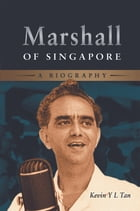 Marshall of Singapore: A Biography by Kevin Tan