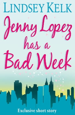 Book JENNY LOPEZ HAS A BAD WEEK: AN I HEART SHORT STORY by Lindsey Kelk