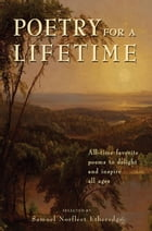 Poetry for a Lifetime: All-Time Favorite Poems to Delight and Inspire All Ages by Samuel Norfleet Etheredge
