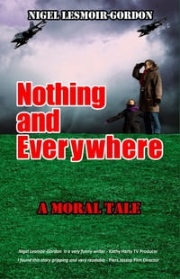 Nothing and Everywhere: A Moral Tale