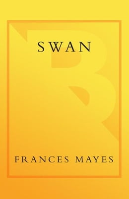 Book Swan: A Novel by Frances Mayes