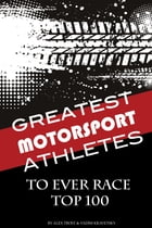 Greatest Motorsport Athletes to Ever Play the Game Top 100 by alex trostanetskiy