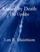 Kissed by Death: The Update by Lon Maisttison