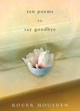 Book Ten Poems to Say Goodbye by Roger Housden