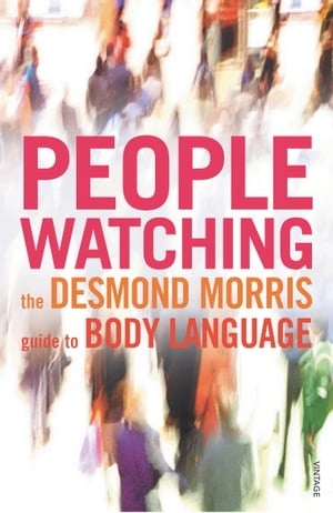 Peoplewatching The Desmond Morris Guide to Body Language