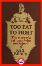 Too Fat to Fight (Illustrated) by Rex Beach