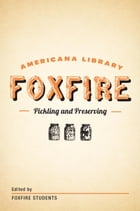 Pickling and Preserving: The Foxfire Americana Library (3) by Foxfire Fund, Inc.