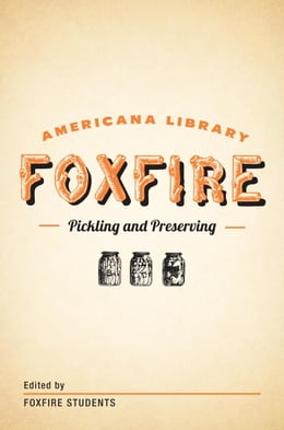 Book Pickling and Preserving: The Foxfire Americana Library (3) by Foxfire Fund, Inc.