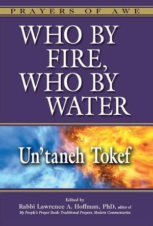 Who by Fire, Who by WaterUn'taneh Tokef by Rabbi Lawrence A. Hoffman