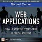 Web Applications: How to Effectively Use Apps in Your Marketing by Michael Tasner