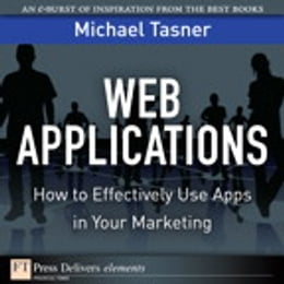 Book Web Applications: How to Effectively Use Apps in Your Marketing by Michael Tasner