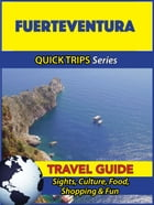 Fuerteventura Travel Guide (Quick Trips Series): Sights, Culture, Food, Shopping & Fun by Shane Whittle