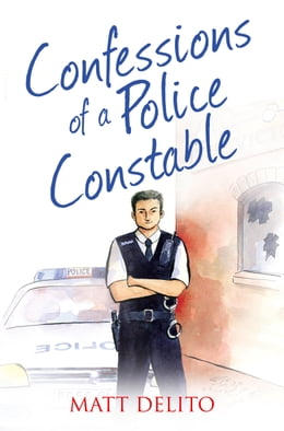 Book Confessions of a Police Constable (The Confessions Series) by Matt Delito