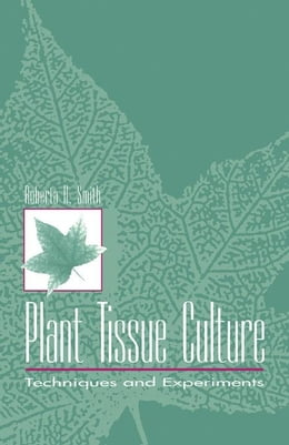 Book Plant Tissue Culture: Techniques and Experiments by Smith, Robert H.