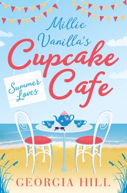 Book Summer Loves (Millie Vanilla's Cupcake Cafe, Book 2) by Georgia Hill