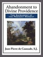 Abandonment to Divine Providence by S.J. de Caussade