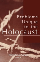 Problems Unique to the Holocaust by Harry James Cargas