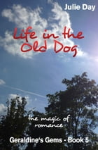 Life in the Old Dog by Julie Day