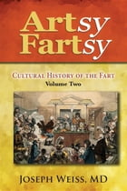 Artsy Fartsy: Cultural History of the Fart, Volume Two by MD Joseph Weiss
