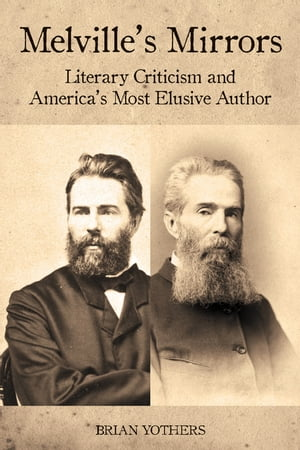 Melville's Mirrors Literary Criticism and America's Most Elusive Author