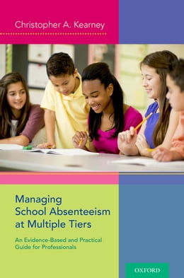 Book Managing School Absenteeism at Multiple Tiers: An Evidence-Based and Practical Guide for… by Christopher A. Kearney