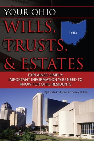 Your Ohio Wills,  Trusts,  & Estates Explained Simply: Important Information You Need to Know for Ohio Residents