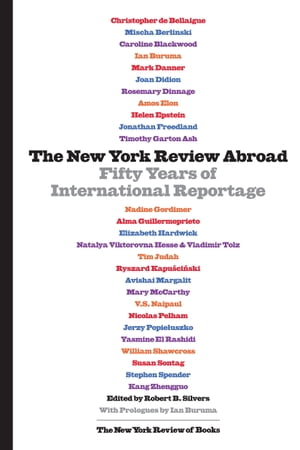 The New York Review Abroad Fifty Years of International Reportage