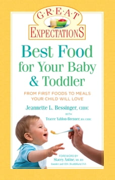 Great Expectations: Best Food for Your Baby & Toddler: From First Foods to Meals Your Child will…