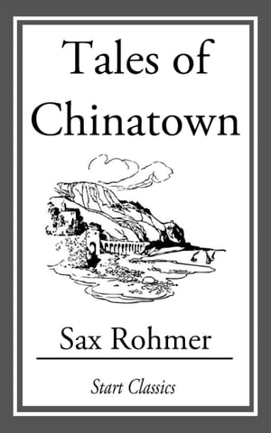 Tales of Chinatown by Sax Rohmer
