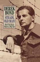 Steady, Old Man!: Don't you know there's a war on? by Derek Bond