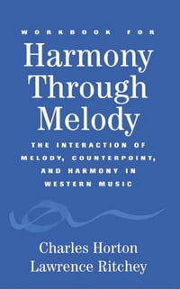 Workbook for Harmony Through Melody: The Interaction of Melody, Counterpoint, and Harmony in…
