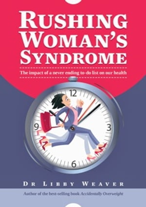 Rushing Woman's Syndrome The impact of a never ending to-do list on your health