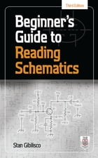 Beginner's Guide to Reading Schematics, 3E by Stan Gibilisco