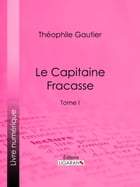 Le Capitaine Fracasse: Tome I by Théophile Gautier