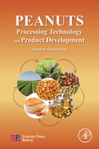 Peanuts: Processing Technology and Product Development by Qiang Wang