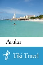 Aruba Travel Guide - Tiki Travel by Tiki Travel