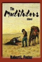 The Mutilators: A Novel by Robert L. Foster
